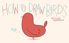DRAW A PICTURE OF A BIRD DAY (April 8th)Luke Pearson: Luke Pearson's How to Draw... birds  . And just so you know I'm not making up the holiday, see for yourself at http://www.holidayinsights.com/moreholidays/April/picturebirdday.htm