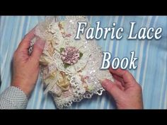 Cottage Style Fabric Lace Book - https://www.youtube.com/watch?v=BsA3NsOZ2xY