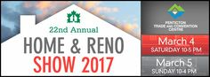 22nd Annual Home and Reno Show 2017 at the Penticton Trade & Convention Centre (PTCC)​! @thePTCC, #Homeshow,