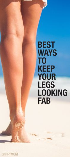 Great ways to keep your legs looking great!