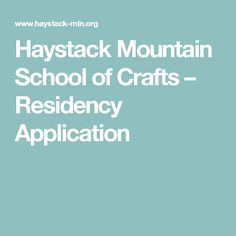 Haystack Mountain School of Crafts   –  Residency Application