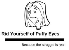 How to Reduce Puffy Eyes Because the Struggle is Real