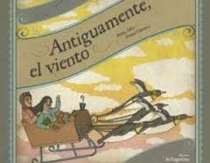 Antiguamente, el viento / Pablo Albo ; [ilustraciones] Aitana Carrasco Fraga [Huesca] : La Fragatina, 2013