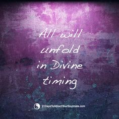 It's true. All will unfold in Divine timing.