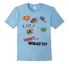 Men's Funny Graphic T Shirt LOL.....Wait, WHAT? 2XL Baby ... http://a.co/gj4UXe5