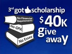 Be the 3rd Winner in GotScholarship - $40,000 worth of Scholarship Giveaway. No GPA, No Essay - No Long Forms to Fill - Just Register and Apply!