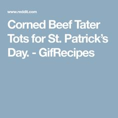 Corned Beef Tater Tots for St. Patrick's Day. - GifRecipes