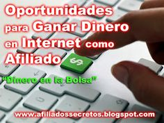 Como Ganar dinero en Internet fácilmente | Afiliados Sceretos: Oportunidades para ganar dinero en internet como a...