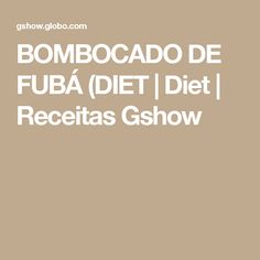 BOMBOCADO DE FUBÁ (DIET | Diet | Receitas Gshow