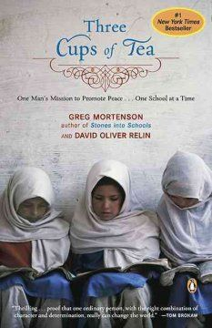 Three cups of tea : one man's mission to promote peace-- one school at a time. Rescued by Pakistani villagers after a failed attempt at climbing K2, Mortenson vowed to build them a school. Twelve years later, his Central Asia Institute has built 55 schools (some serving girls) despite fatwas and worse.