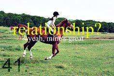 I don't have time for any other relationships other than the relationship I have with family and my horse, sorry. :)