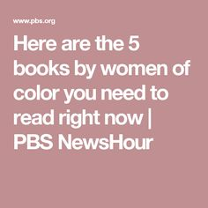 Here are the 5 books by women of color you need to read right now | PBS NewsHour