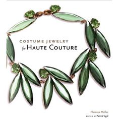Costume Jewelry for Haute Couture by Florence Müller and Patrick Sigal Hardcover) for sale online Florence, Small Jewelry Box, Jewelry Illustration, Haute Couture Fashion, Pin Image, Green Colors, Costume Jewelry, Vintage Items, Cool Style