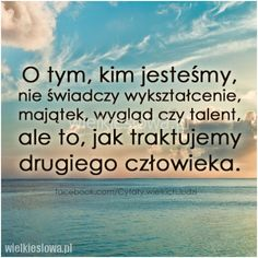 O tym, kim jesteśmy, nie świadczy wykształcenie… Inspirational Thoughts, Positive Thoughts, Positive Quotes, Mood Quotes, Life Quotes, Life Philosophy, Pretty Words, Romantic Quotes, Quotations
