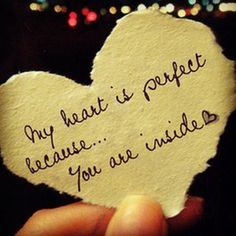 my heart is perfect because... you are inside <3