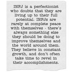 INFJ is a perfectionist who doubts that they are living up to their full potential. INFJs are rarely at complete peace with themselves - there's always something else they should be doing to improve themselves and the world around them. They believe in...