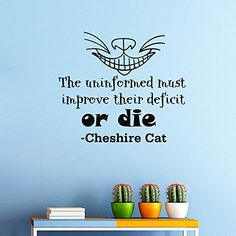 Wall Vinyl Decal Quote Sticker Home Decor Art Mural The uninformed must improve their deficit, or die Alice in Wonderland Cheshire Cat Z325 WisdomDecalHouse http://www.amazon.com/dp/B00N3PWS36/ref=cm_sw_r_pi_dp_FoFfub1Y6RGZZ