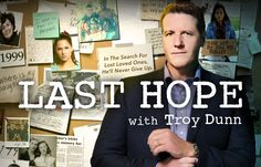Last Hope With Troy Dunn I use to watch the locator and always cry. Sure enough last hope has me crying every episode. There is always two sides to every story.
