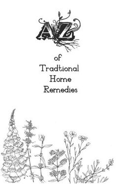 A-Z of Traditional Home Remedies by Peter Dunn, http://www.amazon.com/dp/B00IOXF8CU/ref=cm_sw_r_pi_dp_6abgtb04KVAVR
