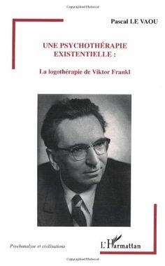 Une psychothérapie existentielle : La logothérapie de Viktor Frankl de Pascal Le Vaou http://www.amazon.fr/dp/2296001904/ref=cm_sw_r_pi_dp_soZcvb0XXAC5J