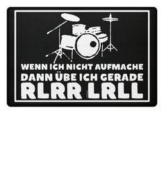 Wenn ich nicht aufmache, dann übe ich gerade RLRR LRLL!