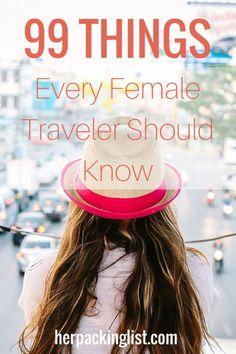 awesome 99 Things Every Female Traveler Should Know- Her Packing List                                                                                                                                                                                 More