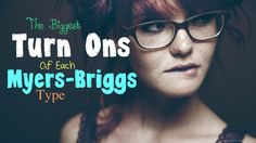 """Myers-Briggs Turn Ons...INTJ:  Interesting perspective.  """"Unpredictability,"""" in this should not include the following, though:  throwing surprise parties, spastic behavior, insensitivity to our own plans/schedules--input and constructive criticism are good."""