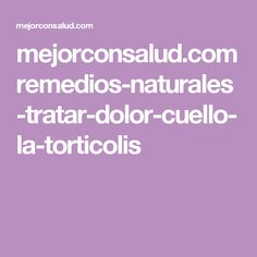 mejorconsalud.com remedios-naturales-tratar-dolor-cuello-la-torticolis