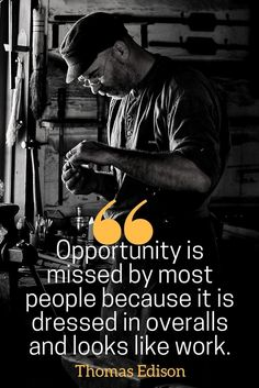 hard work pays off quotes -- Opportunity is missed by most people because it is dressed in overalls and looks like work. - See more quotes on hard work