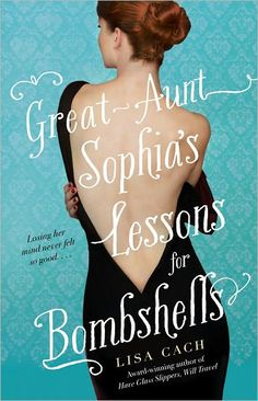Great-Aunt Sophia's Lessons for Bombshells by Lisa Cach -