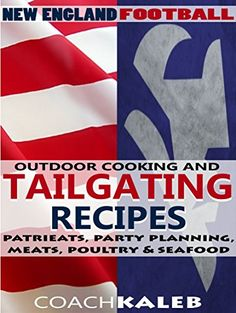 Cookbooks for Fans: New England Football Outdoor Cooking and Tailgating Recipes: PatriEats, Party Planning, Meats, Poultry & Seafood (Outdoor Cooking and ... ~ American Football Recipes Book 1) - http://knowabouttheglow.com/foods/cookbooks-for-fans-new-england-football-outdoor-cooking-and-tailgating-recipes-patrieats-party-planning-meats-poultry-seafood-outdoor-cooking-and-american-football-recipes-book-1/