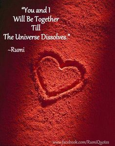 """""""You and I Will Be Together Till The Universe Dissolves."""" ~Rumi"""