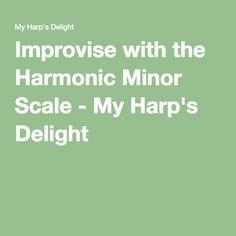 Improvise with the Harmonic Minor Scale - My Harp's Delight