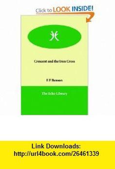 Crescent and the Iron Cross (9781846376955) E F Benson , ISBN-10: 1846376955  , ISBN-13: 978-1846376955 ,  , tutorials , pdf , ebook , torrent , downloads , rapidshare , filesonic , hotfile , megaupload , fileserve