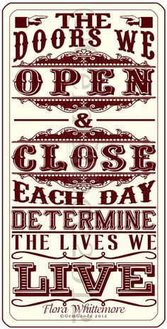 The Doors We Open & Close Each Day Determine The Lives We Live.