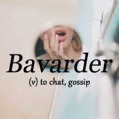 Bavarder - (v) to chat, gossip