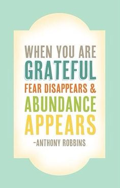 WHEN YOU ARE GRATEFUL FEAR DISAPPEARS & ABUNDANCE APPEARS