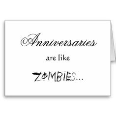 ANNIVERSARIES ARE LIKE ZOMBIES GREETING CARD
