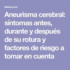 Aneurisma cerebral: síntomas antes, durante y después de su rotura y factores de riesgo a tomar en cuenta