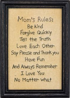"""Classic style stitchery made this an instant heirloom. """"Mom's Rules. Be kind. Forgive quickly. Tell the truth. Love each other. Say please and thank you. Have fun. And always remember. I love you, no"""