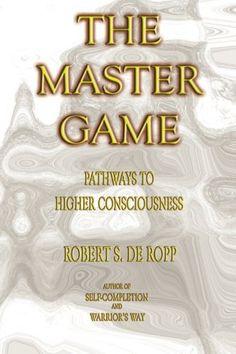 The Master Game: Pathways to Higher Consciousness (Consciousness Classics) by Robert S. de Ropp,http://www.amazon.com/dp/0895561506/ref=cm_sw_r_pi_dp_8jB1sb1FMKDNMJ8D
