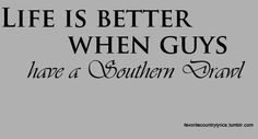 Oh Yes!!  I love being married to a Southern Gentleman!