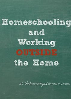 I Can't Homeschool Because I Work Outside the Home - The Kennedy Adventures!