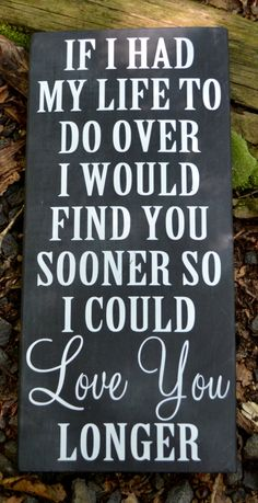 Chalkboard Art Wood Sign Hand Painted Wedding Décor Wedding Signs Christmas Gift Partner Spouse Boyfriend Girlfriend Fiance Gay LGBT Loved Ones Marriage Husband Wife Bride Groom Anniversary Gift Couples Sign Master Bed Room Wall Art Decor If I Had My Life To Do Over I Would Find You Sooner So I Could Love You Longer Love Quotes Sayings On Wood