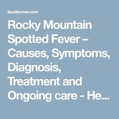 Rocky Mountain Spotted Fever – Causes, Symptoms, Diagnosis, Treatment and Ongoing care - Health tips