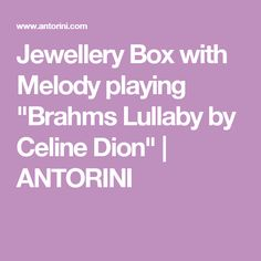 "Jewellery Box with Melody playing ""Brahms Lullaby by Celine Dion"" 