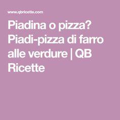 Piadina o pizza? Piadi-pizza di farro alle verdure | QB Ricette