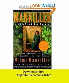 Mankiller A Chief and Her People (9780312206628) Wilma Mankiller, Michael Wallis , ISBN-10: 0312206623  , ISBN-13: 978-0312206628 ,  , tutorials , pdf , ebook , torrent , downloads , rapidshare , filesonic , hotfile , megaupload , fileserve