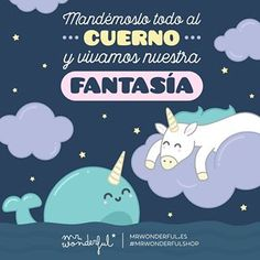 Que no se diga, que lo nuestro sí que es magia y lo demás son tonterías. Let everything go whistle and let's enjoy our fantasy. What we have is magical and everything else is stuff and nonsense. #mrwonderfulshop #unicorn #fantasy #quotes