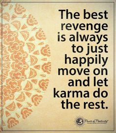 Karma let go move on forward motion n d growth grow revenge best the happy happily break-up break up relationship boyfriend over bye-bye cheating cheater cheated cheats cheat honest lies lie liar lying lied lie n ignore shady lied lies lie narcissist narcissism sociopath n d e m mother family selfish abusive fake liar break-up